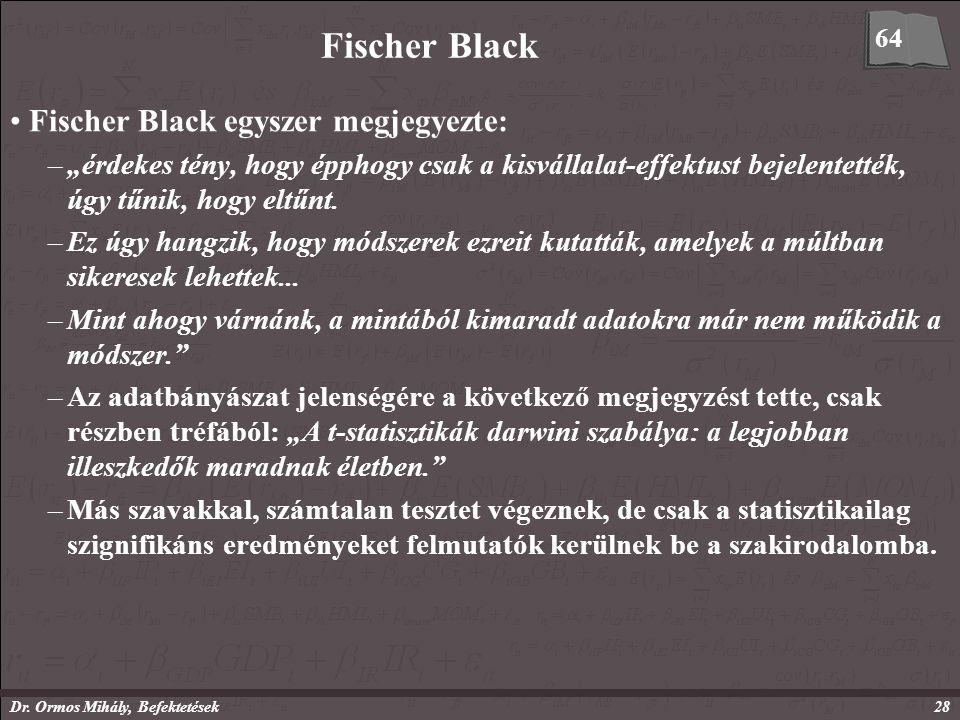 """Dr. Ormos Mihály, Befektetések28 Fischer Black Fischer Black egyszer megjegyezte: –""""érdekes tény, hogy épphogy csak a kisvállalat-effektust bejelentet"""