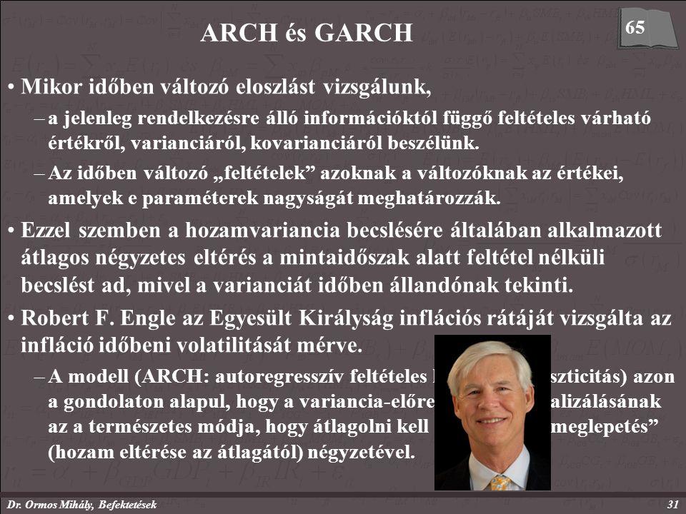 Dr. Ormos Mihály, Befektetések31 ARCH és GARCH Mikor időben változó eloszlást vizsgálunk, –a jelenleg rendelkezésre álló információktól függő feltétel