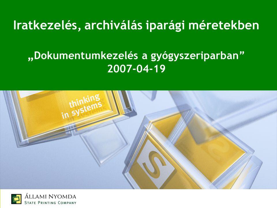 """Iratkezelés, archiválás iparági méretekben """" Dokumentumkezelés a gyógyszeriparban 2007-04-19"""