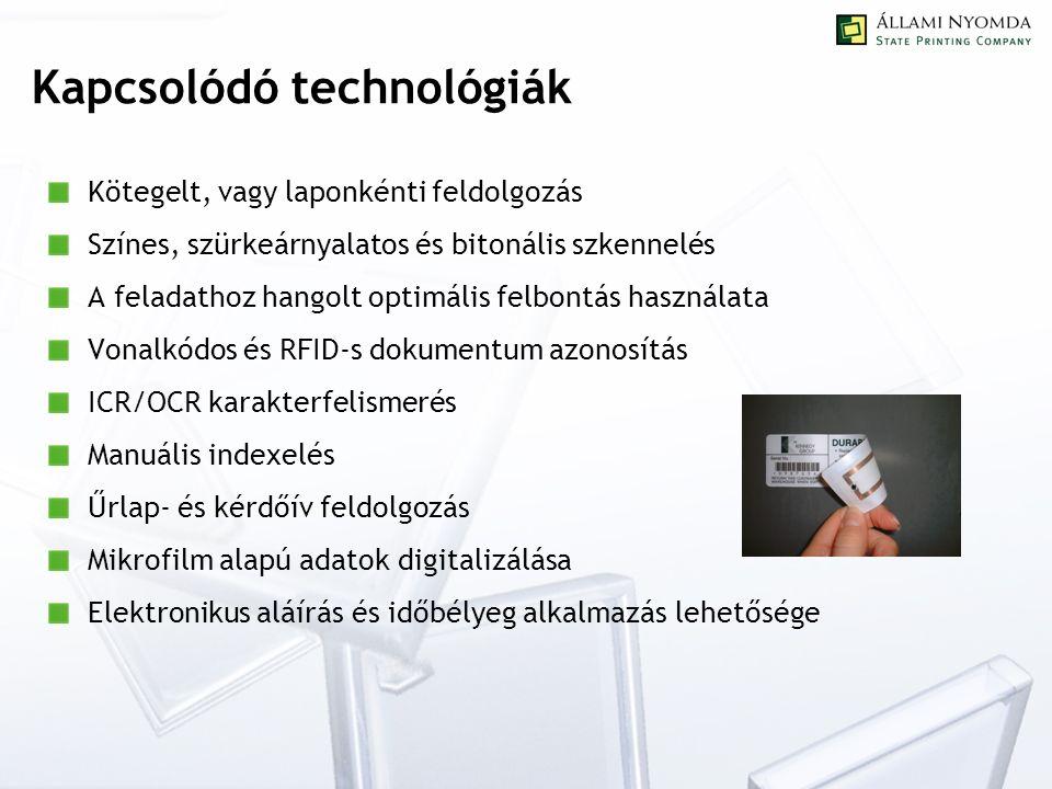 Kapcsolódó technológiák Kötegelt, vagy laponkénti feldolgozás Színes, szürkeárnyalatos és bitonális szkennelés A feladathoz hangolt optimális felbontás használata Vonalkódos és RFID-s dokumentum azonosítás ICR/OCR karakterfelismerés Manuális indexelés Űrlap- és kérdőív feldolgozás Mikrofilm alapú adatok digitalizálása Elektronikus aláírás és időbélyeg alkalmazás lehetősége