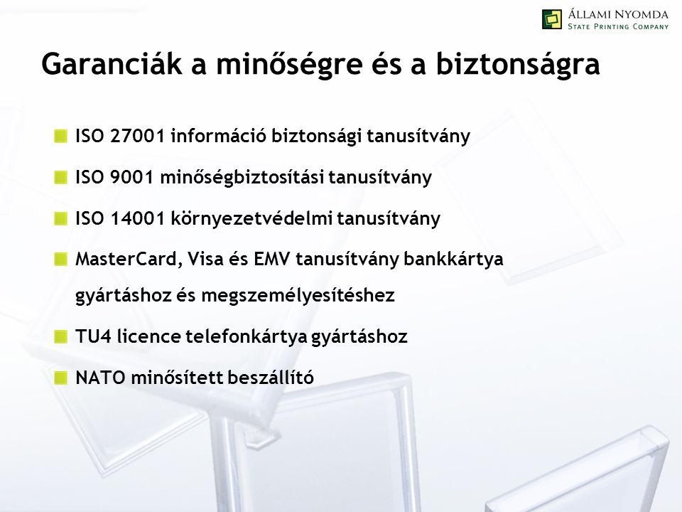 Garanciák a minőségre és a biztonságra ISO 27001 információ biztonsági tanusítvány ISO 9001 minőségbiztosítási tanusítvány ISO 14001 környezetvédelmi tanusítvány MasterCard, Visa és EMV tanusítvány bankkártya gyártáshoz és megszemélyesítéshez TU4 licence telefonkártya gyártáshoz NATO minősített beszállító