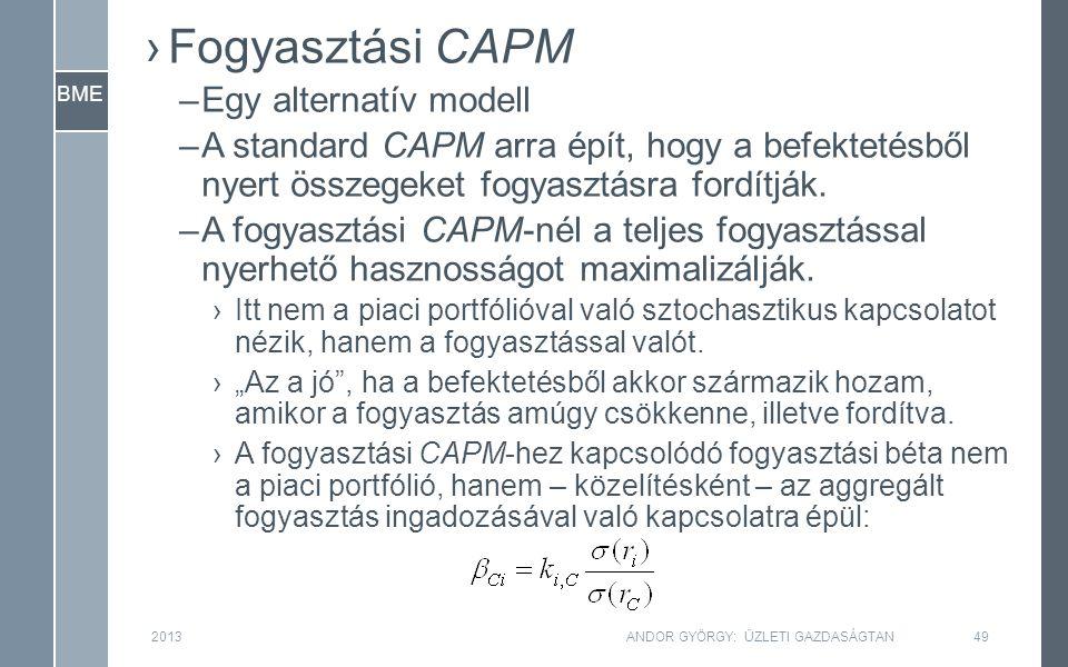 BME ›Fogyasztási CAPM –Egy alternatív modell –A standard CAPM arra épít, hogy a befektetésből nyert összegeket fogyasztásra fordítják.