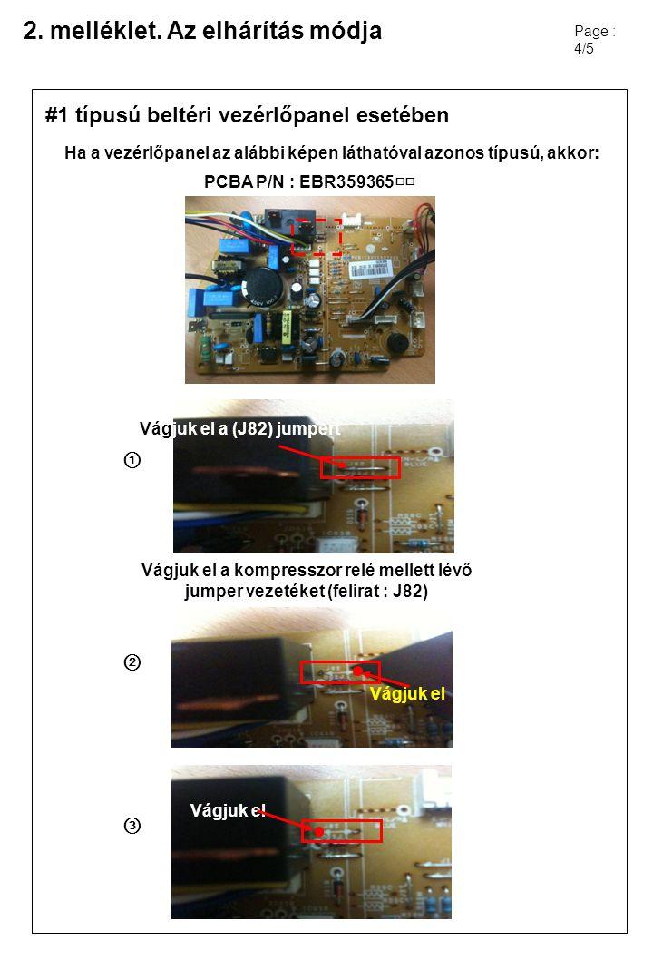 2. melléklet. Az elhárítás módja Page : 4/5 Vágjuk el a kompresszor relé mellett lévő jumper vezetéket (felirat : J82) Vágjuk el a (J82) jumpert ① ② ③