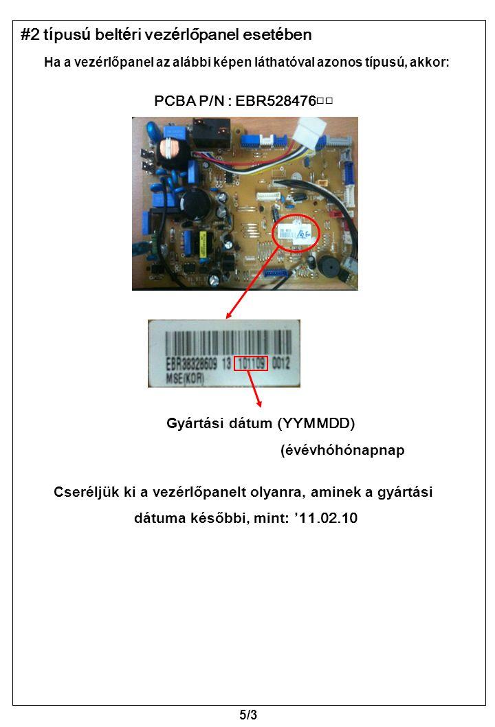 #2 típusú beltéri vezérlőpanel esetében Cseréljük ki a vezérlőpanelt olyanra, aminek a gyártási dátuma későbbi, mint: '11.02.10 Ha a vezérlőpanel az a