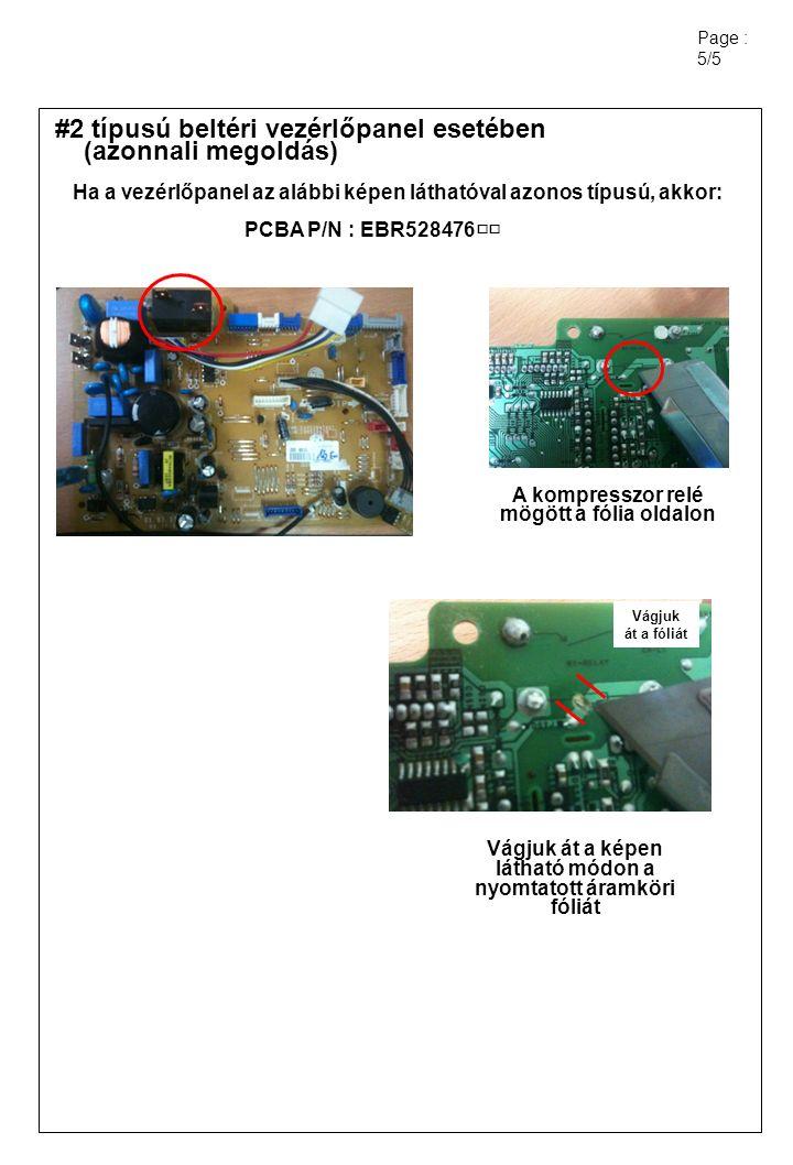 Page : 5/5 #2 típusú beltéri vezérlőpanel esetében (azonnali megoldás) Ha a vezérlőpanel az alábbi képen láthatóval azonos típusú, akkor: PCBA P/N : E
