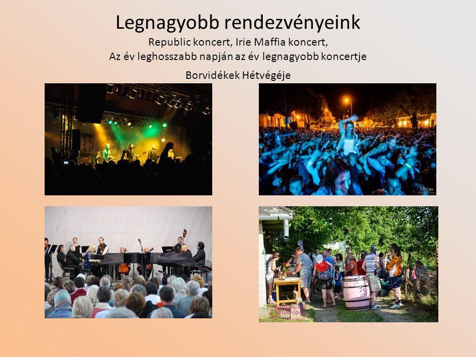 Legnagyobb rendezvényeink Republic koncert, Irie Maffia koncert, Az év leghosszabb napján az év legnagyobb koncertje Borvidékek Hétvégéje