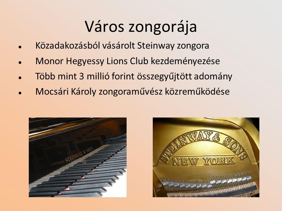 Város zongorája Közadakozásból vásárolt Steinway zongora Monor Hegyessy Lions Club kezdeményezése Több mint 3 millió forint összegyűjtött adomány Mocsári Károly zongoraművész közreműködése