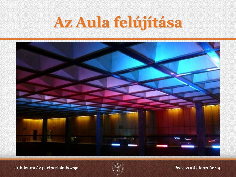 Jubileumi év partnertalálkozójaPécs, 2008. február 29. Az Aula felújítása