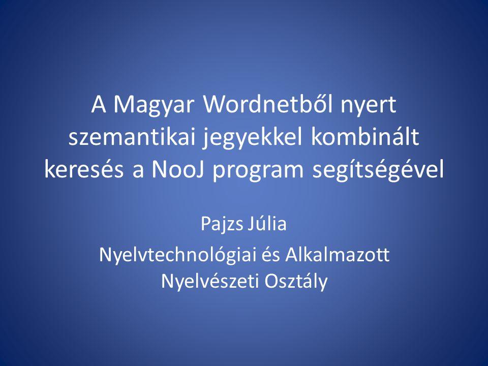 A Magyar Wordnetből nyert szemantikai jegyekkel kombinált keresés a NooJ program segítségével Pajzs Júlia Nyelvtechnológiai és Alkalmazott Nyelvészeti Osztály
