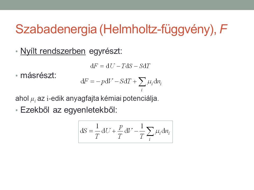 Szabadenergia (Helmholtz-függvény), F Nyílt rendszerben egyrészt: másrészt: ahol μ i az i -edik anyagfajta kémiai potenciálja.