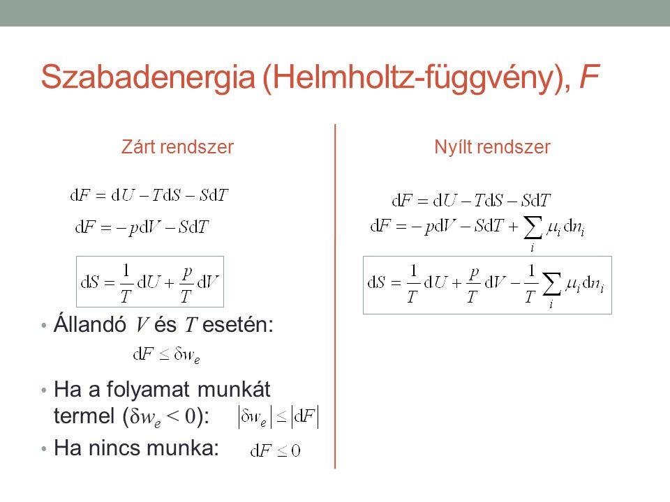 Szabadenergia (Helmholtz-függvény), F Zárt rendszer Állandó V és T esetén: Ha a folyamat munkát termel ( δw e < 0 ): Ha nincs munka: Nyílt rendszer