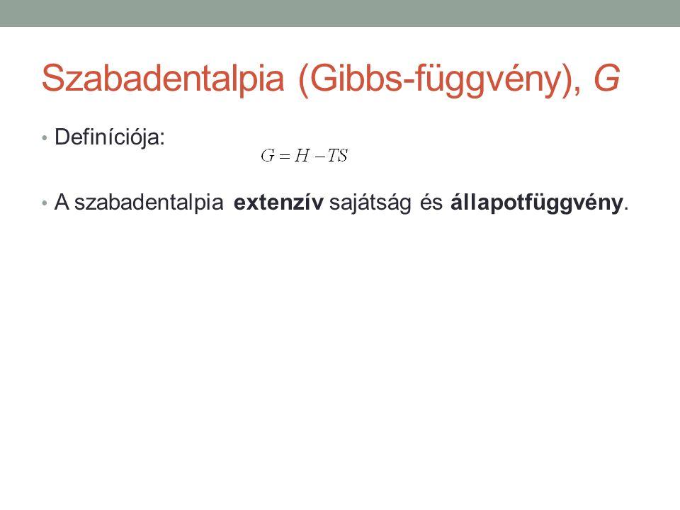 Szabadentalpia (Gibbs-függvény), G Definíciója: A szabadentalpia extenzív sajátság és állapotfüggvény.