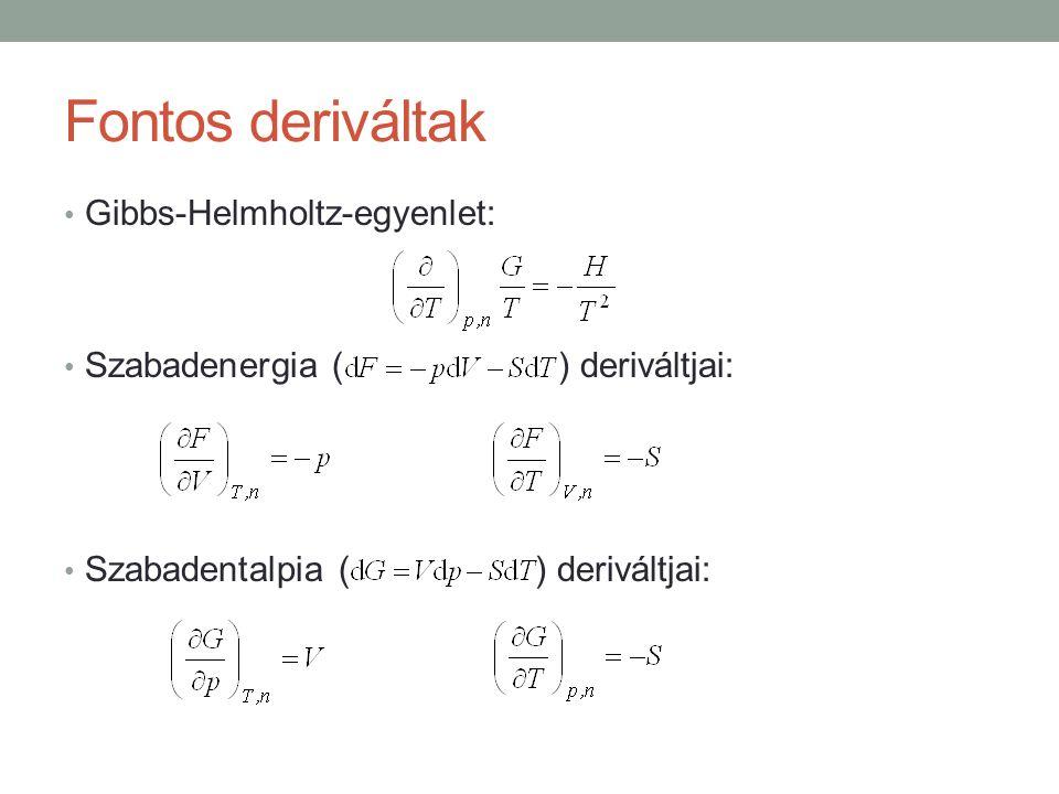 Fontos deriváltak Gibbs-Helmholtz-egyenlet: Szabadenergia ( ) deriváltjai: Szabadentalpia ( ) deriváltjai: