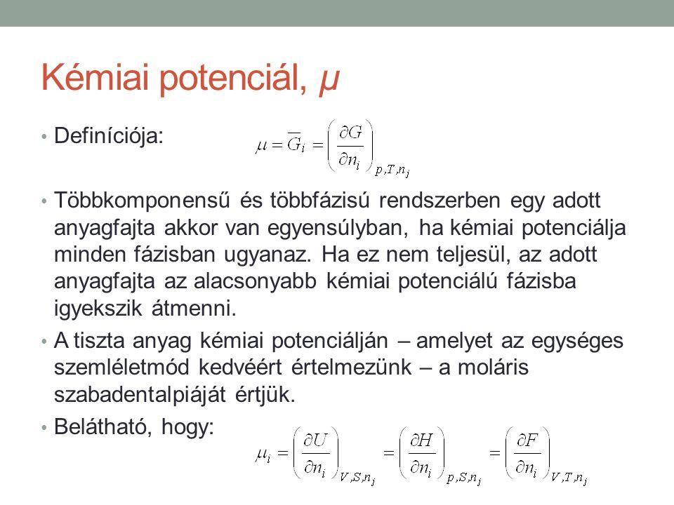 Kémiai potenciál, μ Definíciója: Többkomponensű és többfázisú rendszerben egy adott anyagfajta akkor van egyensúlyban, ha kémiai potenciálja minden fázisban ugyanaz.