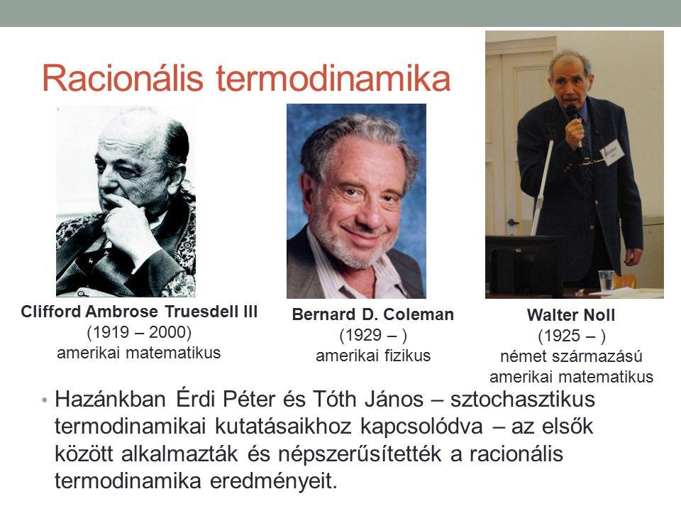 Racionális termodinamika Hazánkban Érdi Péter és Tóth János – sztochasztikus termodinamikai kutatásaikhoz kapcsolódva – az elsők között alkalmazták és népszerűsítették a racionális termodinamika eredményeit.