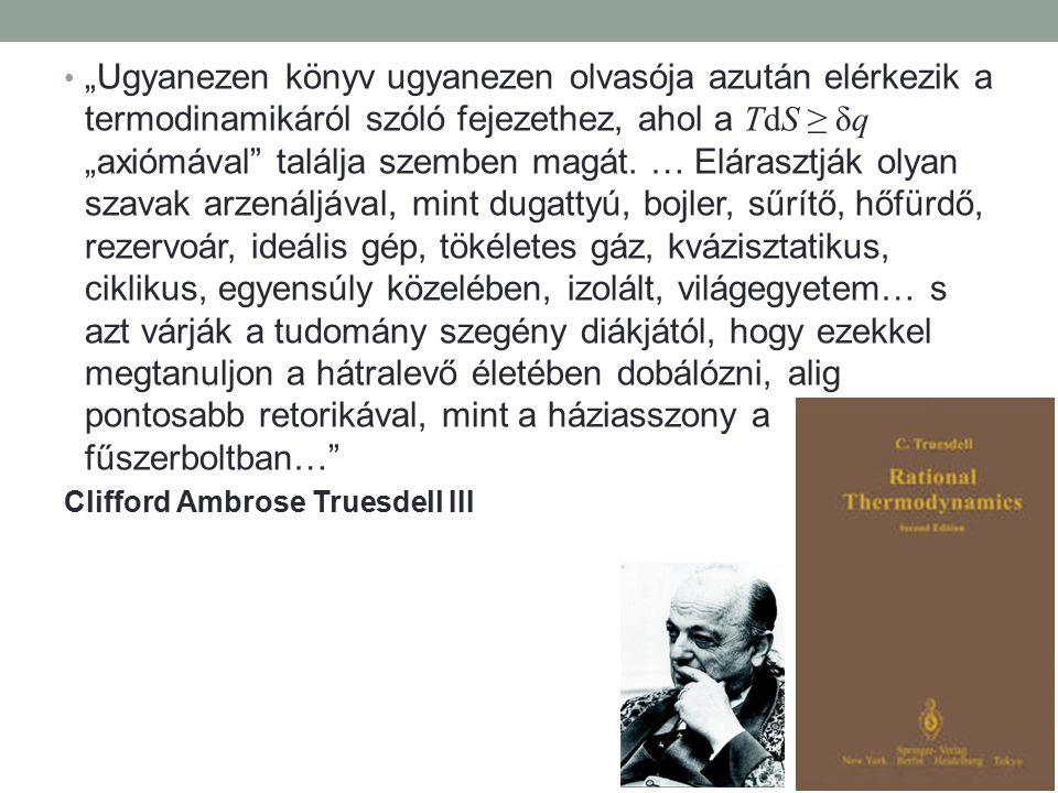 """""""Ugyanezen könyv ugyanezen olvasója azután elérkezik a termodinamikáról szóló fejezethez, ahol a TdS ≥ δq """"axiómával találja szemben magát."""