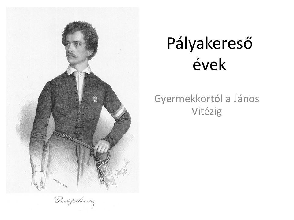 Pályakereső évek Gyermekkortól a János Vitézig