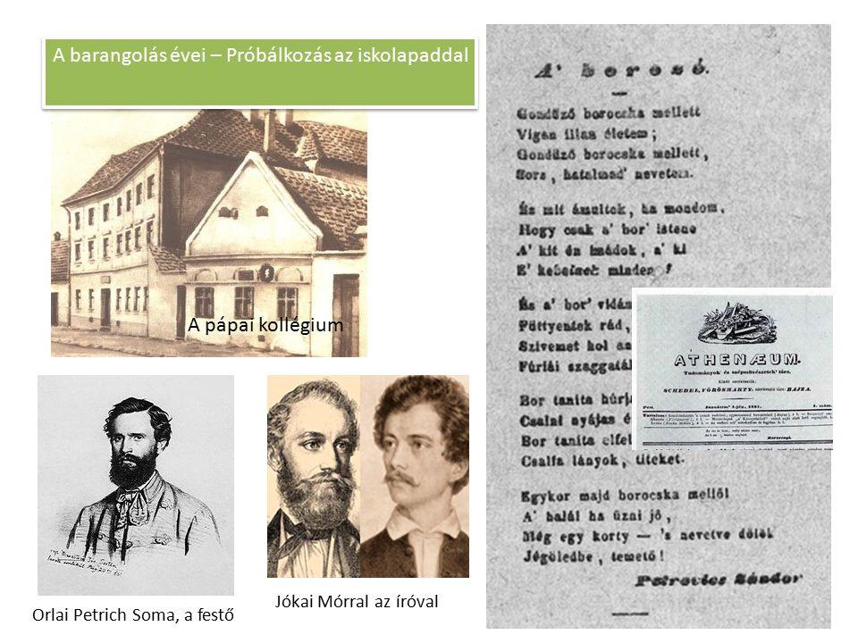 A pápai kollégium A barangolás évei – Próbálkozás az iskolapaddal Orlai Petrich Soma, a festő Jókai Mórral az íróval