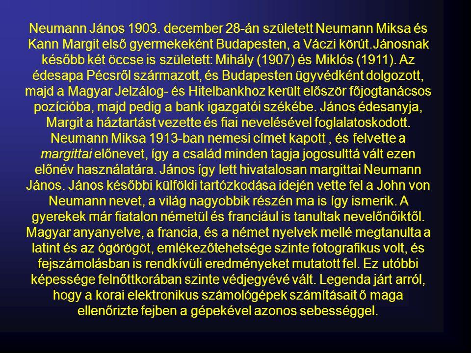 Neumann János 1903. december 28-án született Neumann Miksa és Kann Margit első gyermekeként Budapesten, a Váczi körút.Jánosnak később két öccse is szü