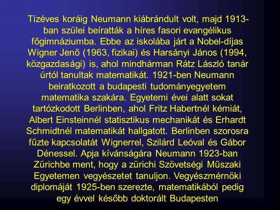 Tízéves koráig Neumann kiábrándult volt, majd 1913- ban szülei beíratták a híres fasori evangélikus főgimnáziumba. Ebbe az iskolába járt a Nobel-díjas