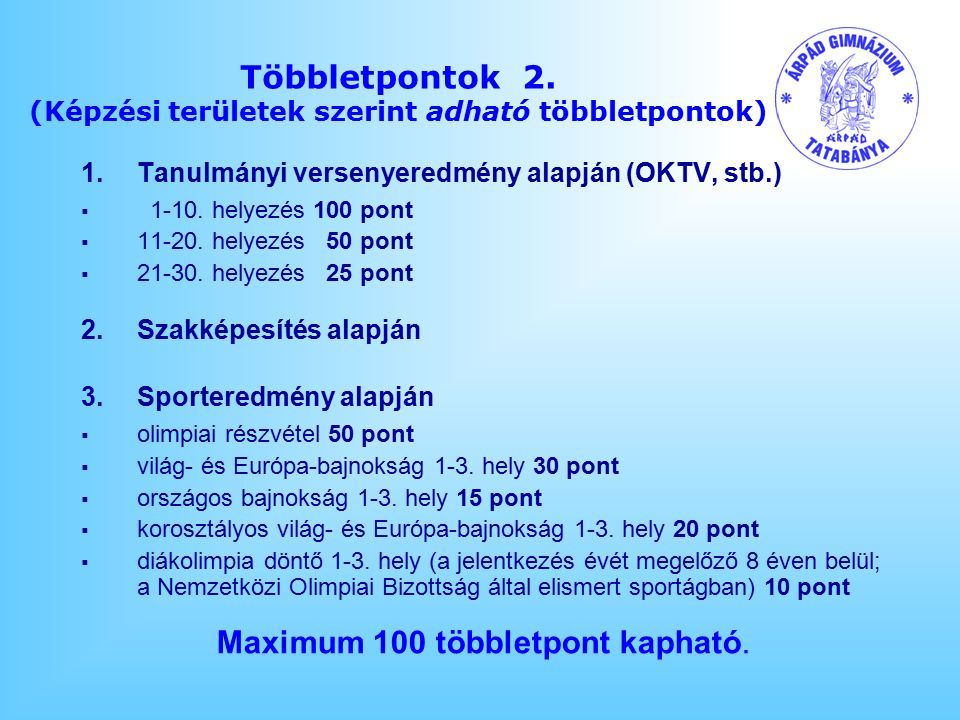 Többletpontok 2. (Képzési területek szerint adható többletpontok) 1.Tanulmányi versenyeredmény alapján (OKTV, stb.)  1-10. helyezés 100 pont  11-20.