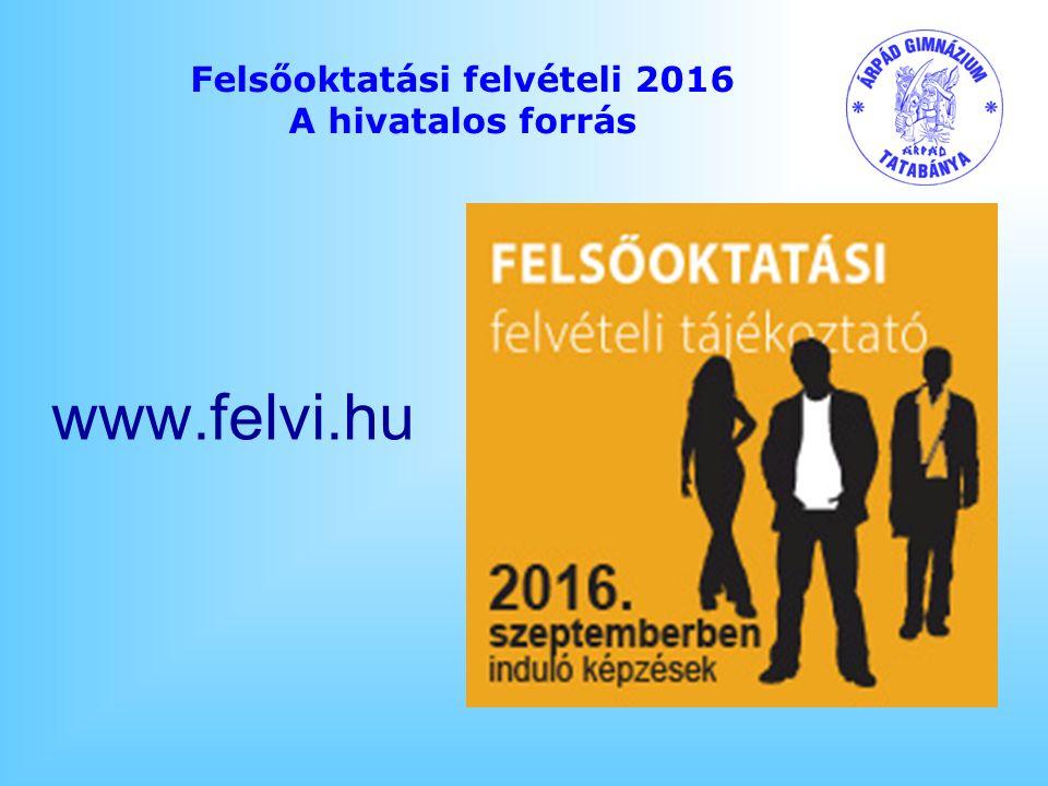 Felsőoktatási felvételi 2016 A hivatalos forrás www.felvi.hu