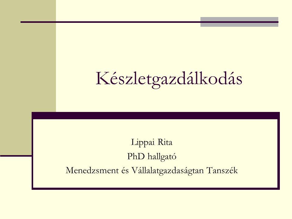 Készletgazdálkodás Lippai Rita PhD hallgató Menedzsment és Vállalatgazdaságtan Tanszék