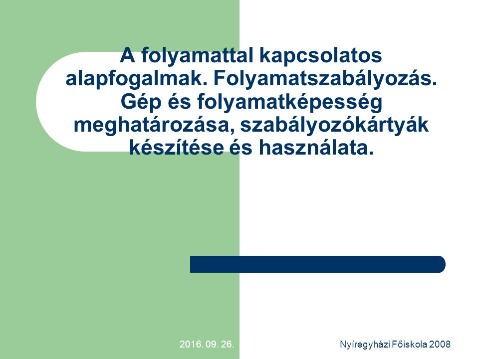 2016. 09. 26.Nyíregyházi Főiskola 2008 A folyamattal kapcsolatos alapfogalmak.