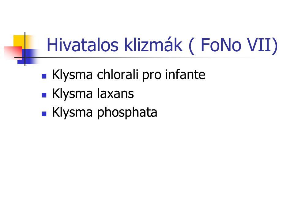 Hivatalos klizmák ( FoNo VII) Klysma chlorali pro infante Klysma laxans Klysma phosphata