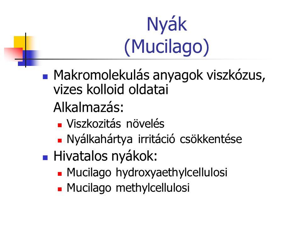 Nyák (Mucilago) Makromolekulás anyagok viszkózus, vizes kolloid oldatai Alkalmazás: Viszkozitás növelés Nyálkahártya irritáció csökkentése Hivatalos n