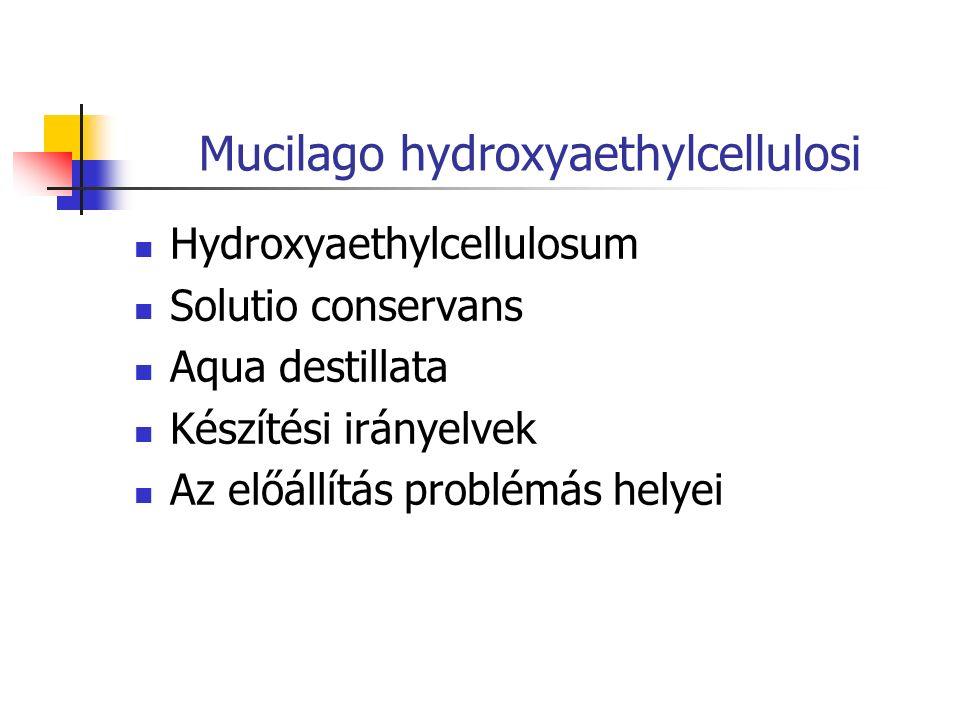 Mucilago hydroxyaethylcellulosi Hydroxyaethylcellulosum Solutio conservans Aqua destillata Készítési irányelvek Az előállítás problémás helyei