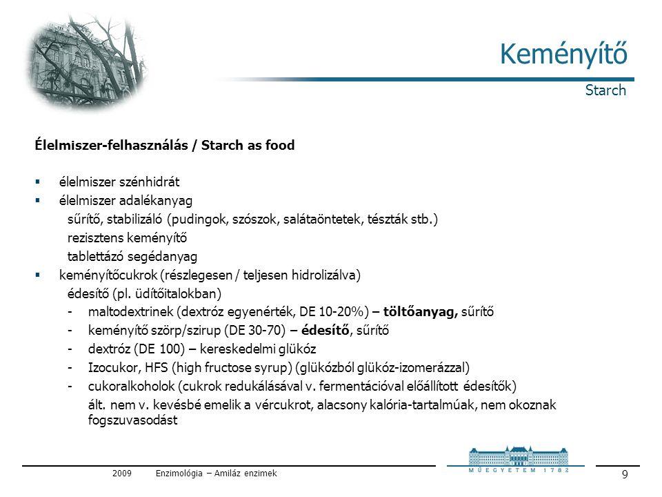 2009Enzimológia – Amiláz enzimek 10 Keményítő Starch http://www.health.gov/dietaryguidelines/dga95/9DIETGUI.HTM