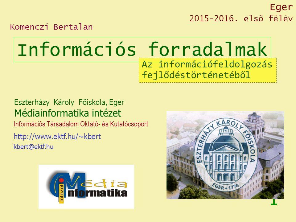 Információs forradalmak 1 Eszterházy Károly Főiskola, Eger Médiainformatika intézet kbert@ektf.hu http://www.ektf.hu/~kbert Információs Társadalom Okt