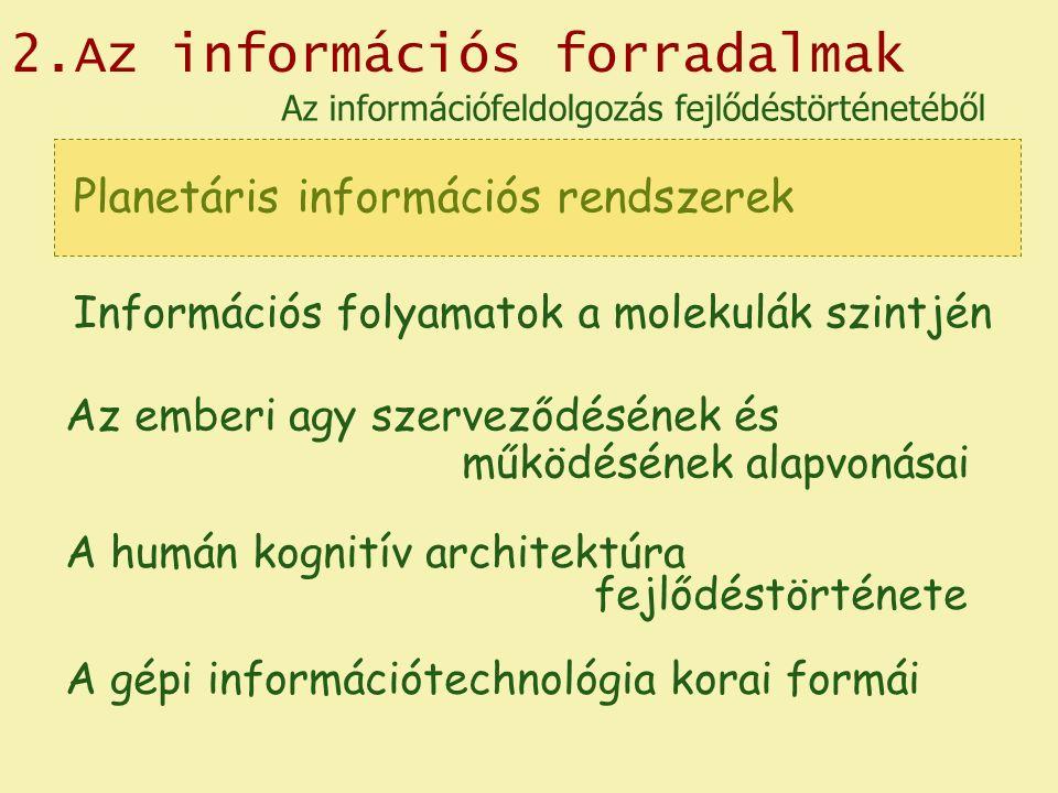 2.Az információs forradalmak Planetáris információs rendszerek Az emberi agy szerveződésének és működésének alapvonásai A gépi információtechnológia k