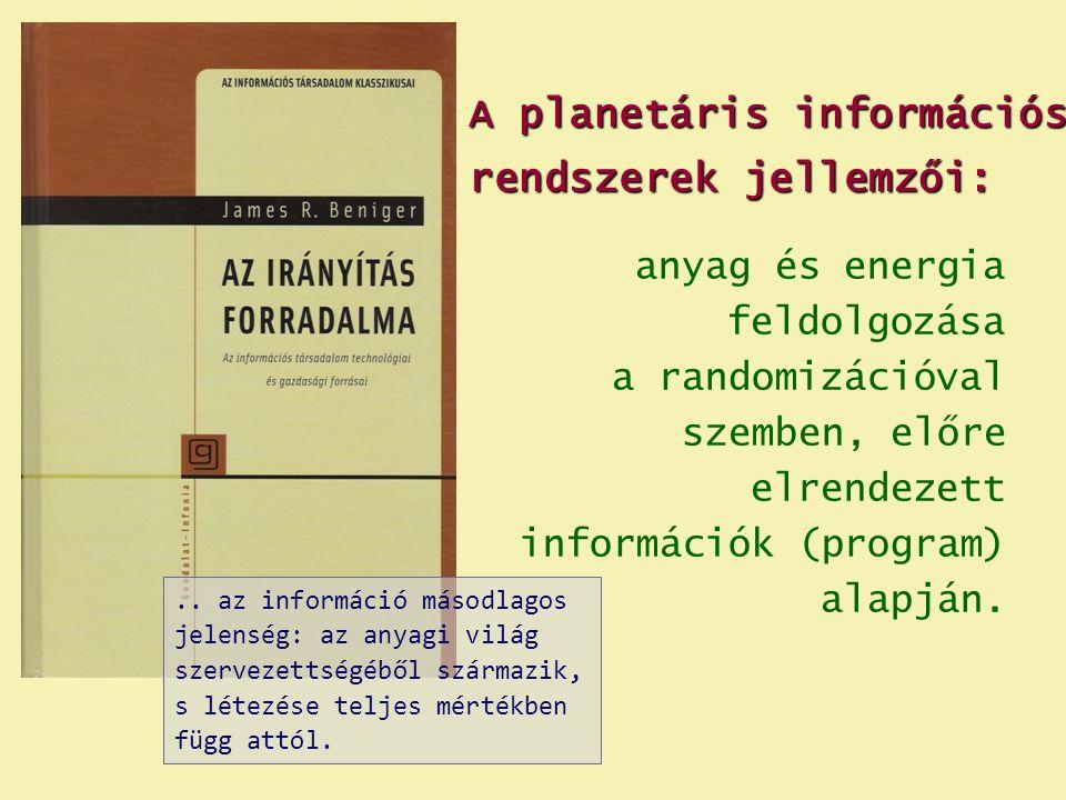 anyag és energia feldolgozása a randomizációval szemben, előre elrendezett információk (program) alapján. A planetáris információs rendszerek jellemző