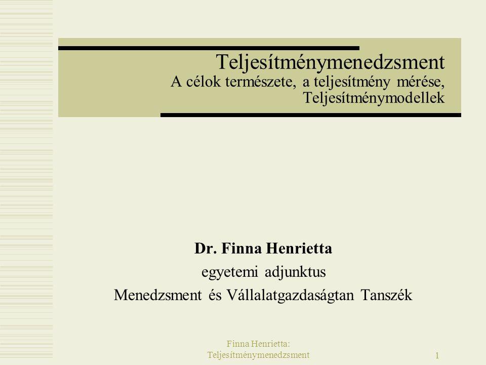 Finna Henrietta: Teljesítménymenedzsment2  A prioritások meghatározása: adott célok fontosságának meghatározása, célhierarchia felállítása  A célok időbelisége: rövid-, közép-, hosszú és stratégiai táv  A célok közötti konfliktusok kezelése: érdekcsoportok egymásnak ellentmondó céljai (pl.