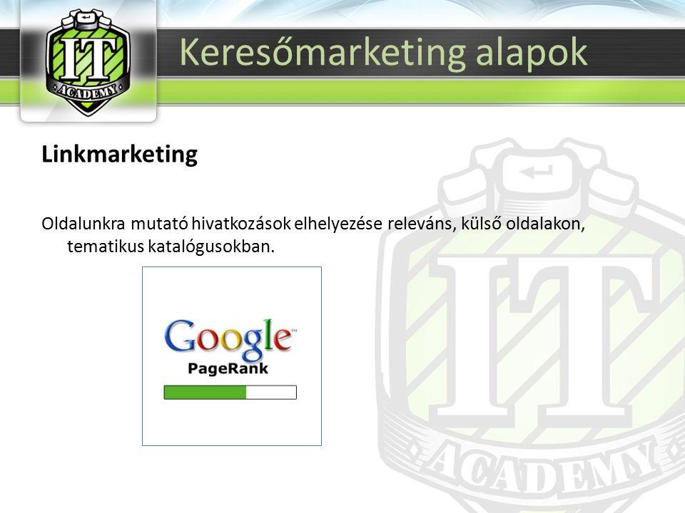 Linkmarketing Oldalunkra mutató hivatkozások elhelyezése releváns, külső oldalakon, tematikus katalógusokban. Keresőmarketing alapok