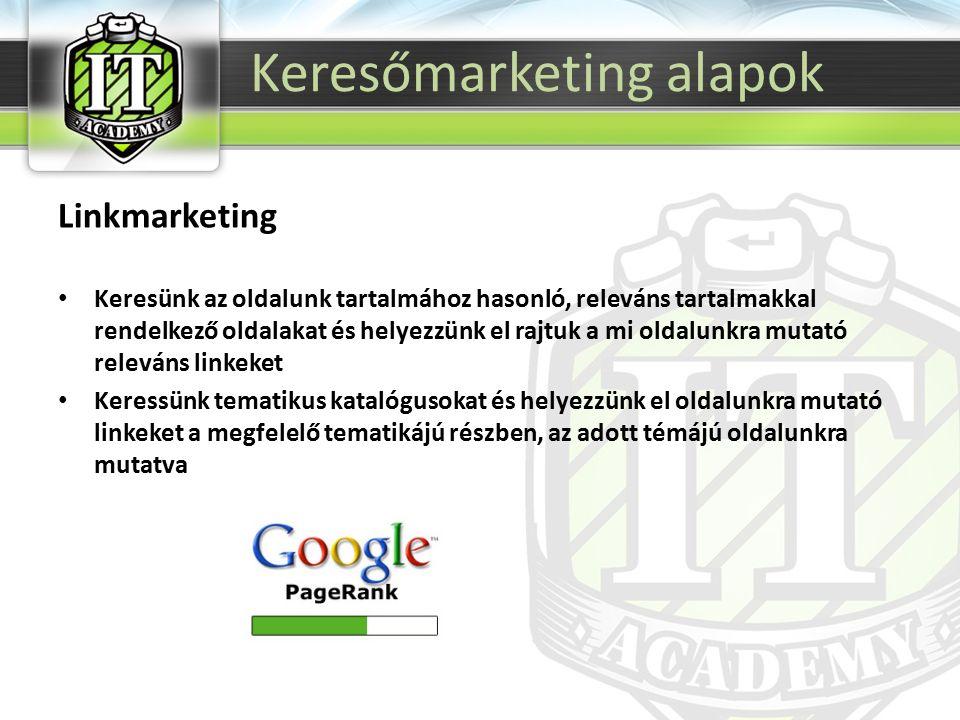 Linkmarketing Keresünk az oldalunk tartalmához hasonló, releváns tartalmakkal rendelkező oldalakat és helyezzünk el rajtuk a mi oldalunkra mutató releváns linkeket Keressünk tematikus katalógusokat és helyezzünk el oldalunkra mutató linkeket a megfelelő tematikájú részben, az adott témájú oldalunkra mutatva Keresőmarketing alapok