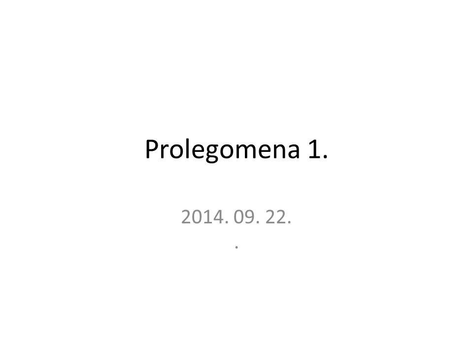 Prolegomena 1. 2014. 09. 22..