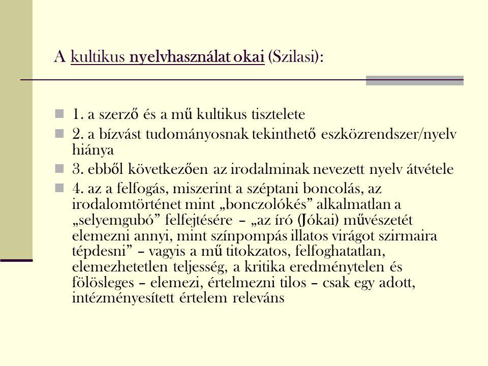 A kultikus nyelvhasználat okai (Szilasi): 1. a szerz ő és a m ű kultikus tisztelete 2.
