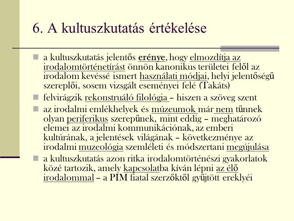 6. A kultuszkutatás értékelése a kultuszkutatás jelent ő s erénye, hogy elmozdítja az irodalomtörténetírást önnön kanonikus területei fel ő l az iroda