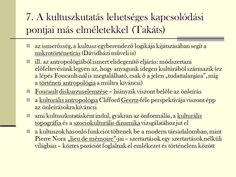 7. A kultuszkutatás lehetséges kapcsolódási pontjai más elméletekkel (Takáts) az ismer ő sség, a kultusz egyberendez ő logikája kijátszásában segít a