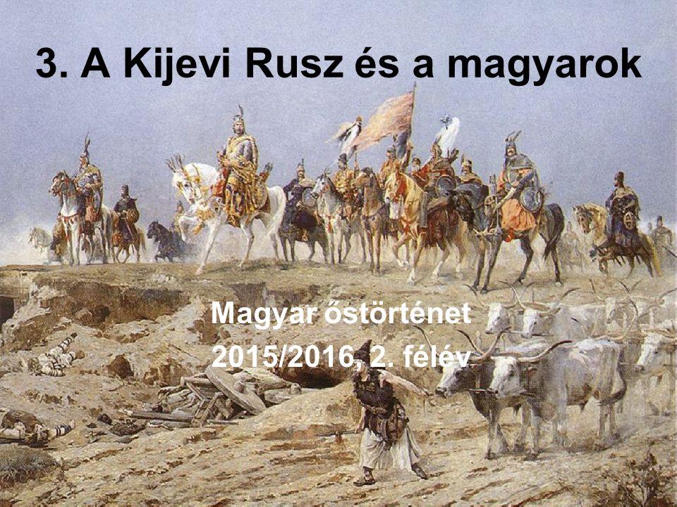 3. A Kijevi Rusz és a magyarok Magyar őstörténet 2015/2016, 2. félév