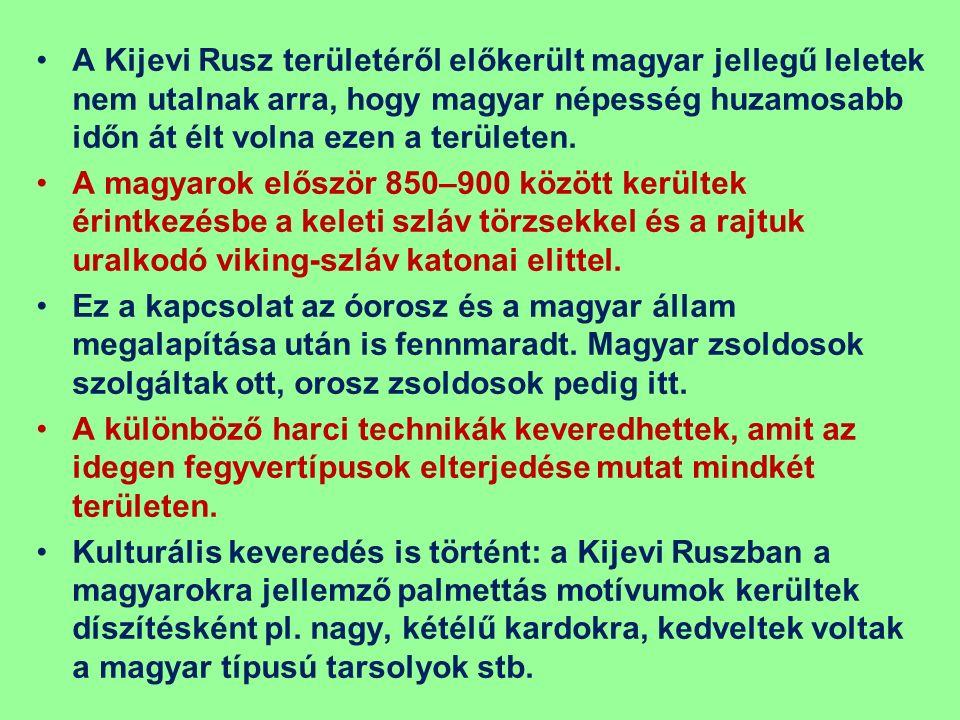 A Kijevi Rusz területéről előkerült magyar jellegű leletek nem utalnak arra, hogy magyar népesség huzamosabb időn át élt volna ezen a területen.