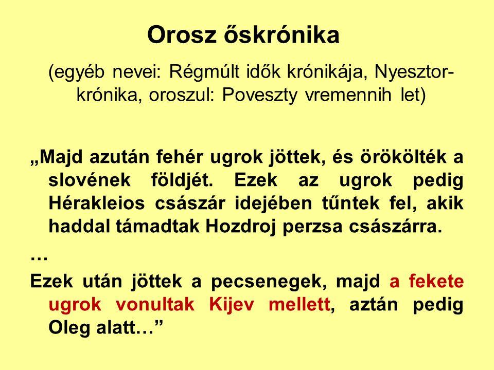 """Orosz őskrónika """"Majd azután fehér ugrok jöttek, és örökölték a slovének földjét. Ezek az ugrok pedig Hérakleios császár idejében tűntek fel, akik had"""
