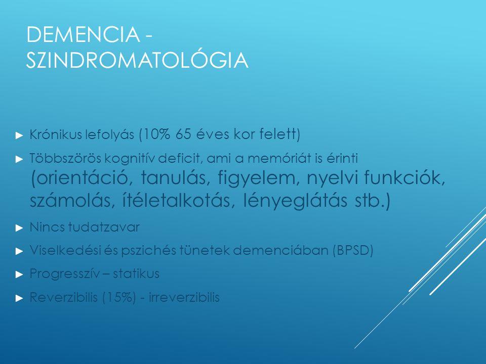 DEMENCIA - SZINDROMATOLÓGIA ► Krónikus lefolyás (10% 65 éves kor felett) ► Többszörös kognitív deficit, ami a memóriát is érinti (orientáció, tanulás,