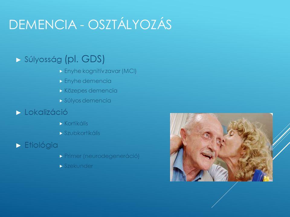 DEMENCIA - OSZTÁLYOZÁS ► Súlyosság (pl. GDS)  Enyhe kognitív zavar (MCI)  Enyhe demencia  Közepes demencia  Súlyos demencia ► Lokalizáció  Kortik
