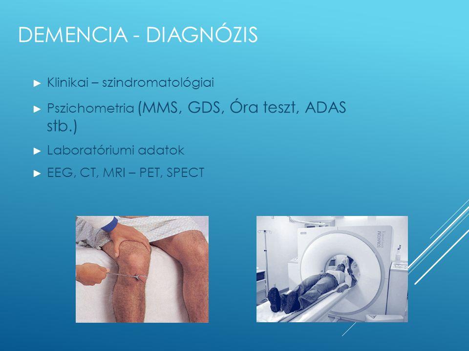 DEMENCIA - DIAGNÓZIS ► Klinikai – szindromatológiai ► Pszichometria (MMS, GDS, Óra teszt, ADAS stb.) ► Laboratóriumi adatok ► EEG, CT, MRI – PET, SPEC