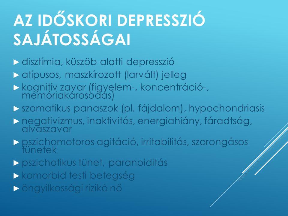 AZ IDŐSKORI DEPRESSZIÓ SAJÁTOSSÁGAI ► disztímia, küszöb alatti depresszió ► atípusos, maszkírozott (larvált) jelleg ► kognitív zavar (figyelem-, konce