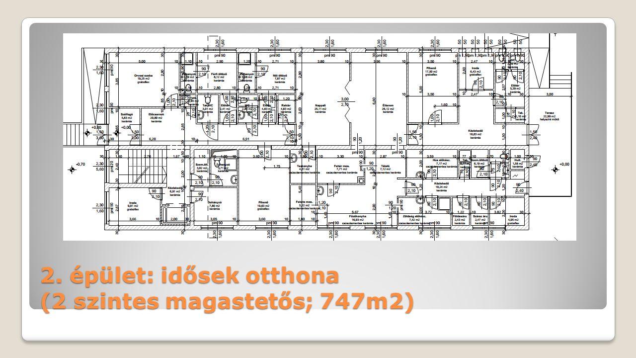 2. épület: idősek otthona (2 szintes magastetős; 747m2)